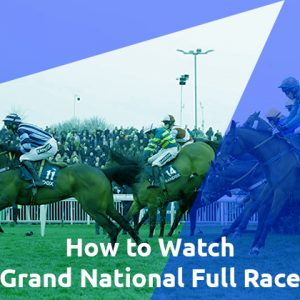 How to Watch Grand National Full Race